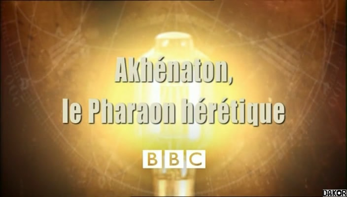 Akhénaton le Pharaon hérétique [TVRIP]