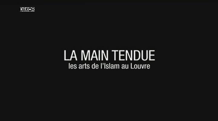 La main tendue - Les arts de l'islam au Louvre - 26/09/2012 [TVRIP]