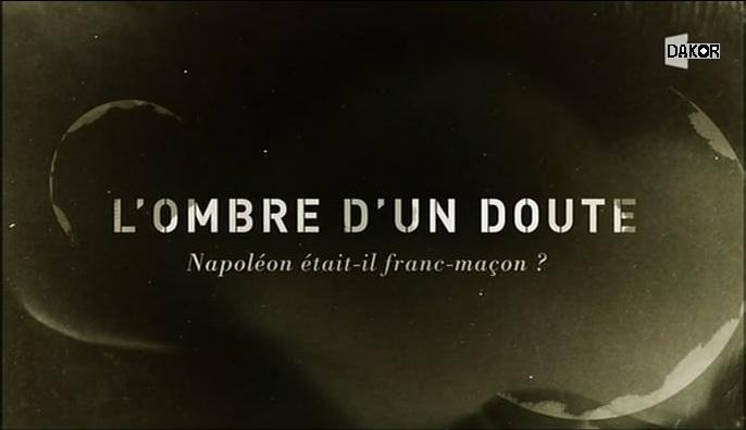 L'ombre d'un doute - Napoléon était-il franc-maçon ? - 03/10/2012 [TVRIP]