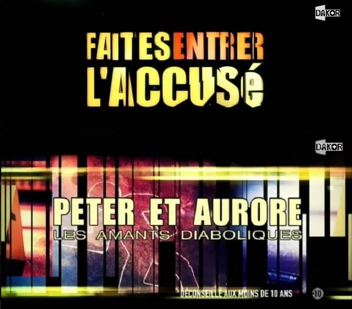 Faites entrer l'accusé: Peter et Aurore ,les amants diaboliques - 07/10/2012 [TVRIP]