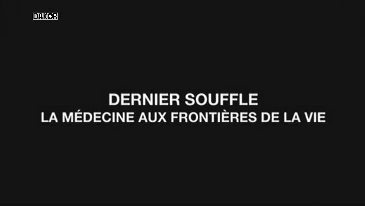 Dernier souffle - La médecine aux frontières de la vie [TVRIP]